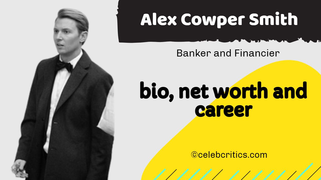 Alex Cowper Smith bio, relationships, career and net worth