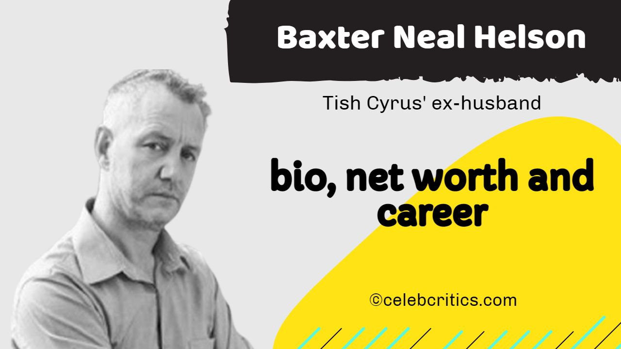 Baxter Neal Helson bio, relationships, career and net worth