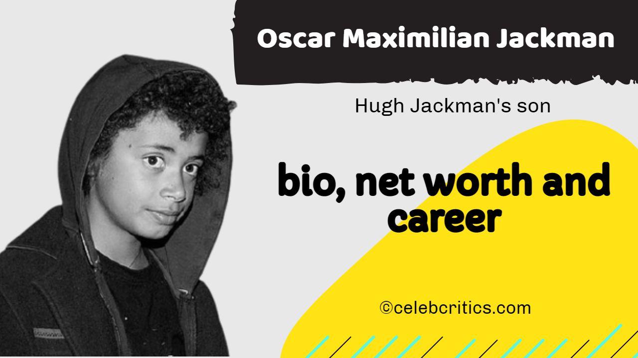 Oscar Maximilian Jackman bio, family, career and net worth