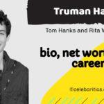 Truman Hanks bio, relationships, career and net worth