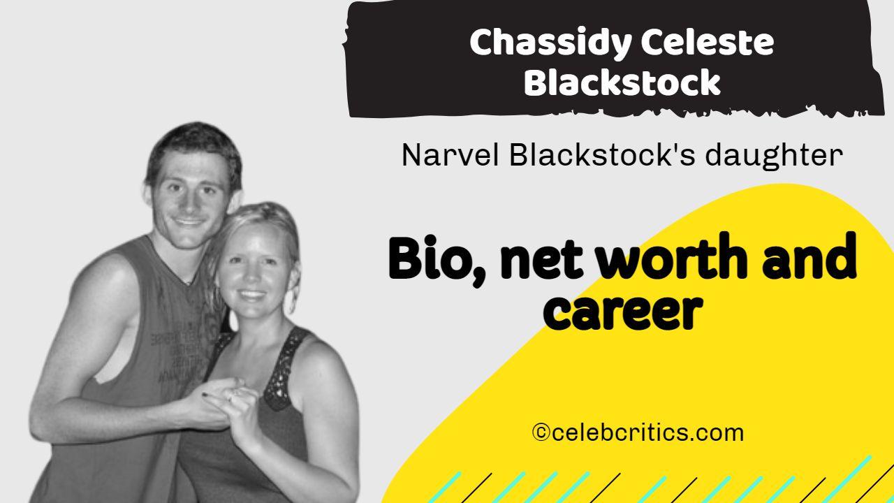 Chassidy CelestChassidy Celeste Blackstock bio, family, career and net worthe Blackstock bio, family, career and net worth