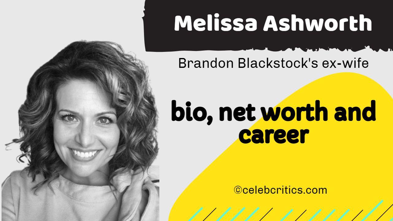 Melissa Ashworth bio, relationships, career and net worth