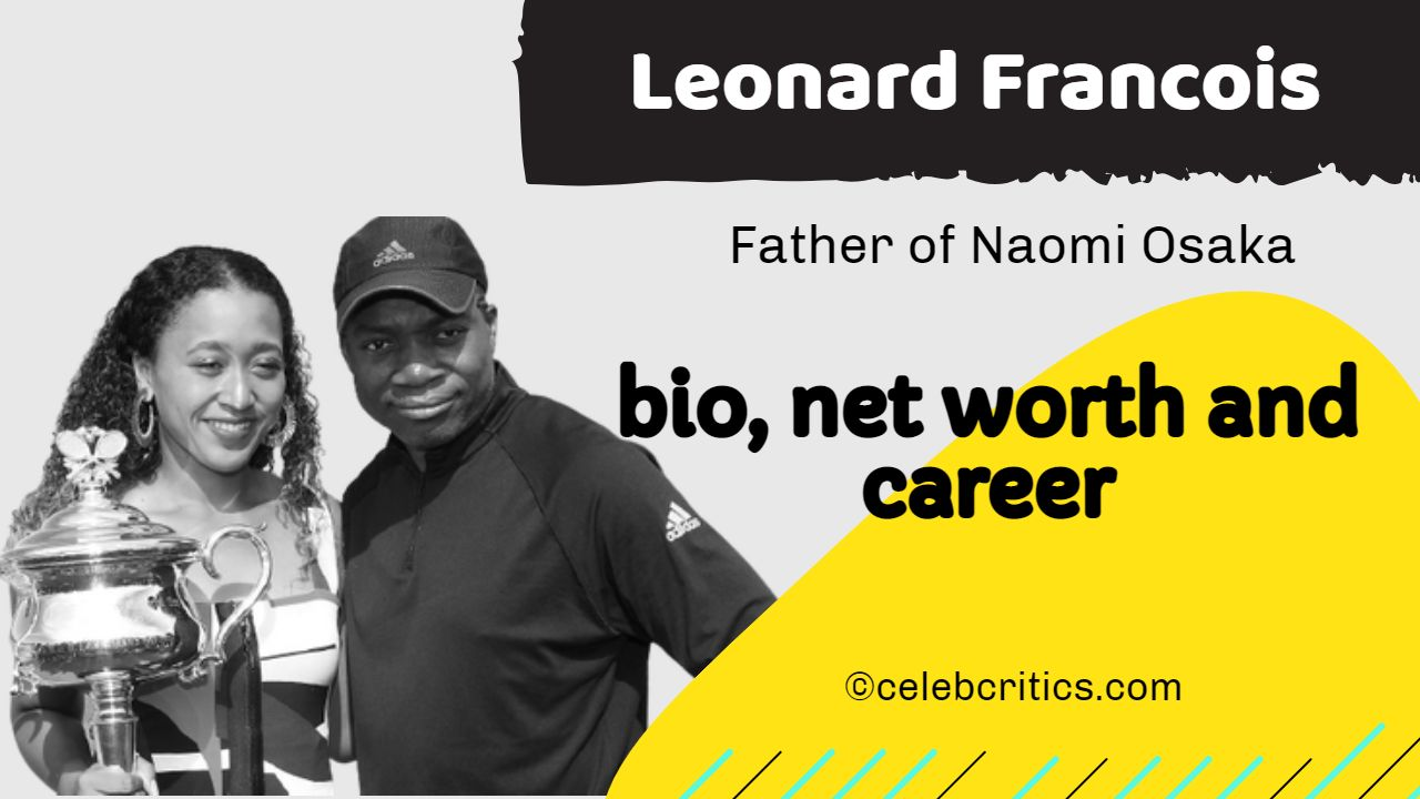 Biography of Leonard Francois father of Naomi Osaka