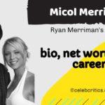 Micol Merriman bio, relationships, career and net worth